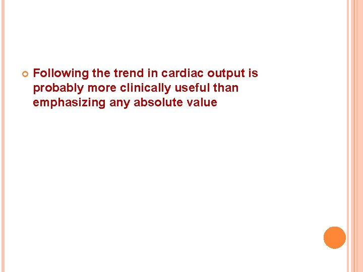 Following the trend in cardiac output is probably more clinically useful than emphasizing
