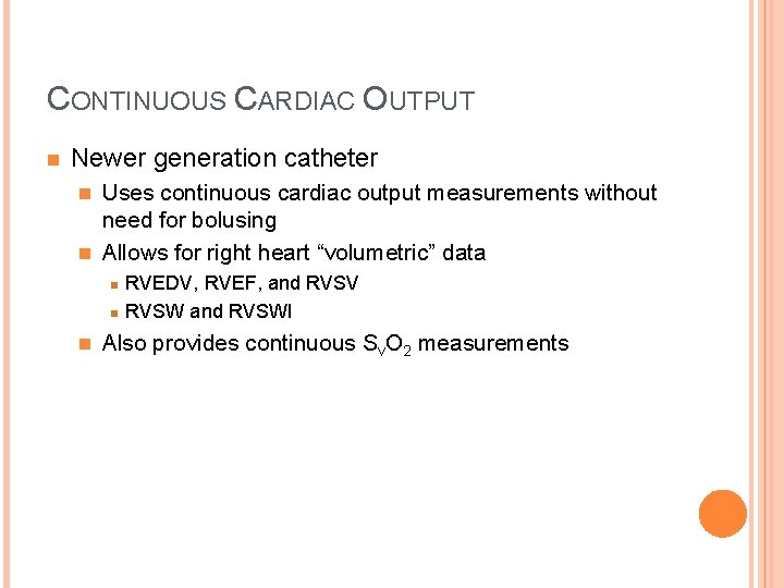 CONTINUOUS CARDIAC OUTPUT n Newer generation catheter Uses continuous cardiac output measurements without need