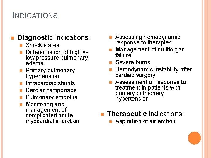 INDICATIONS n Diagnostic indications: n n n n Shock states Differentiation of high vs