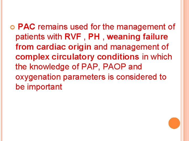 PAC remains used for the management of patients with RVF , PH ,