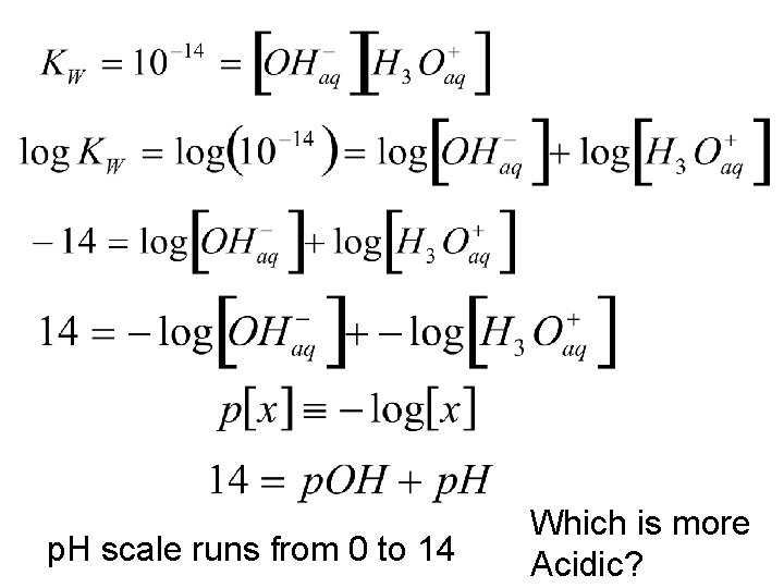 p. H scale runs from 0 to 14 Which is more Acidic?
