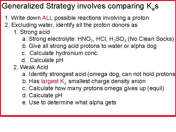 Generalized Strategy involves comparing Kas 1. Write down ALL possible reactions involving a proton