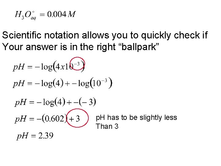 Scientific notation allows you to quickly check if Your answer is in the right
