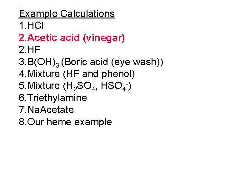 Example Calculations 1. HCl 2. Acetic acid (vinegar) 2. HF 3. B(OH)3 (Boric acid