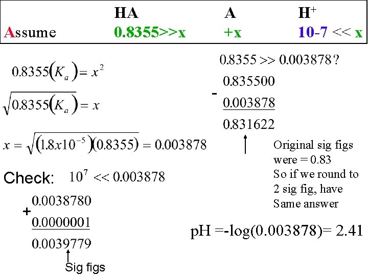 HA 0. 8355>>x Assume A +x H+ 10 -7 << x Original sig figs