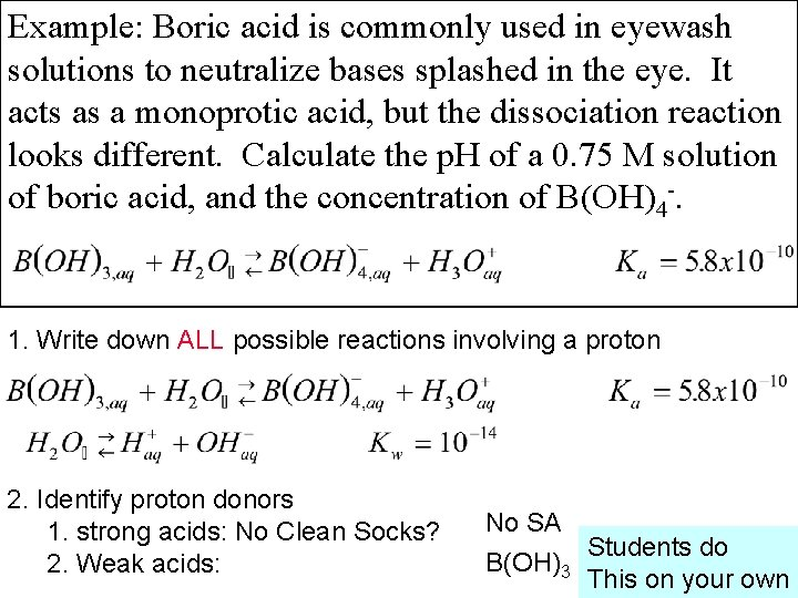 Example: Boric acid is commonly used in eyewash solutions to neutralize bases splashed in