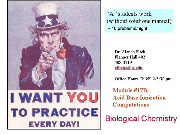 """""""A"""" students work (without solutions manual) ~ 10 problems/night. Dr. Alanah Fitch Flanner Hall"""