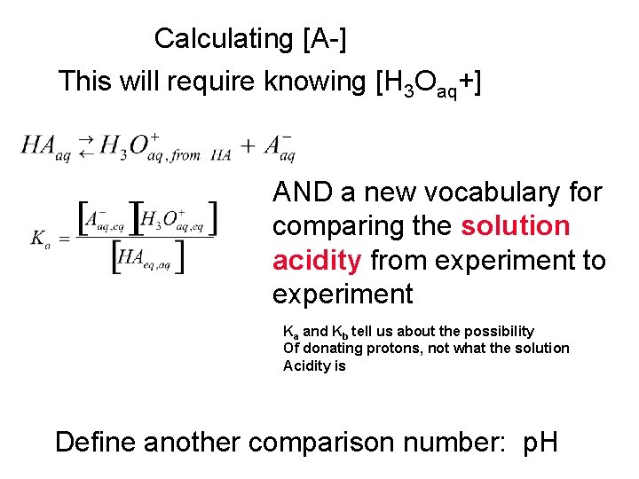 Calculating [A-] This will require knowing [H 3 Oaq+] AND a new vocabulary for