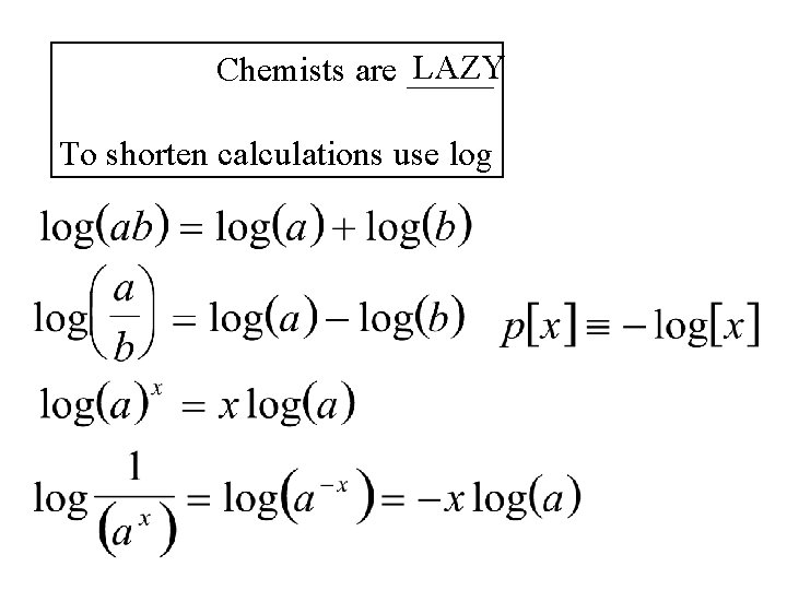 LAZY Chemists are _____ To shorten calculations use log