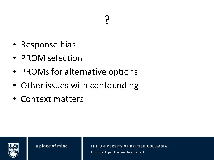 ? • • • Response bias PROM selection PROMs for alternative options Other issues