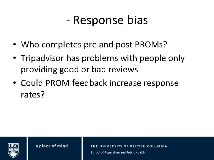 - Response bias • Who completes pre and post PROMs? • Tripadvisor has problems