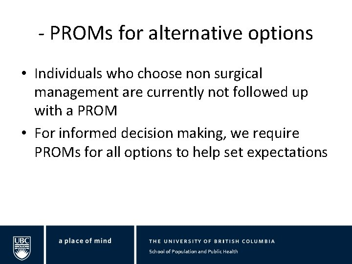 - PROMs for alternative options • Individuals who choose non surgical management are currently