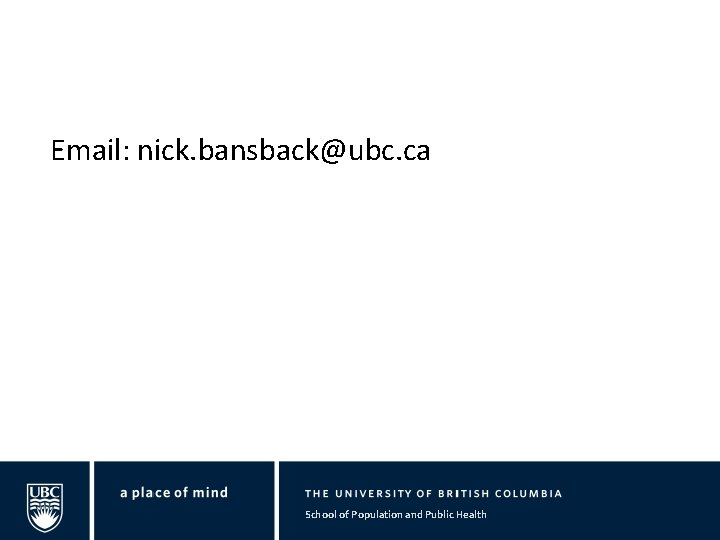 Email: nick. bansback@ubc. ca School of Population and Public Health