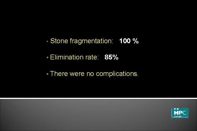• Stone fragmentation: 100 % • Elimination rate: 85% • There were no