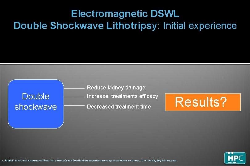 Electromagnetic DSWL Double Shockwave Lithotripsy: Initial experience Reduce kidney damage Double shockwave Increase treatments