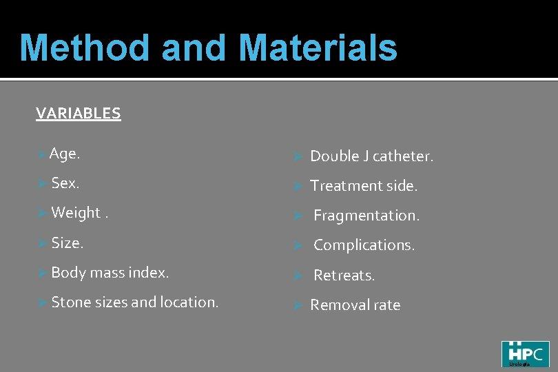 Method and Materials VARIABLES Ø Age. Ø Double J catheter. Ø Sex. Ø Treatment