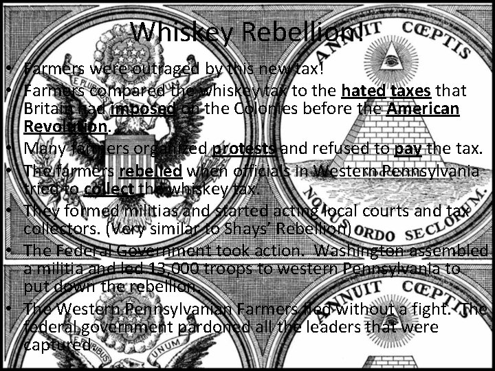 Whiskey Rebellion! • Farmers were outraged by this new tax! • Farmers compared the