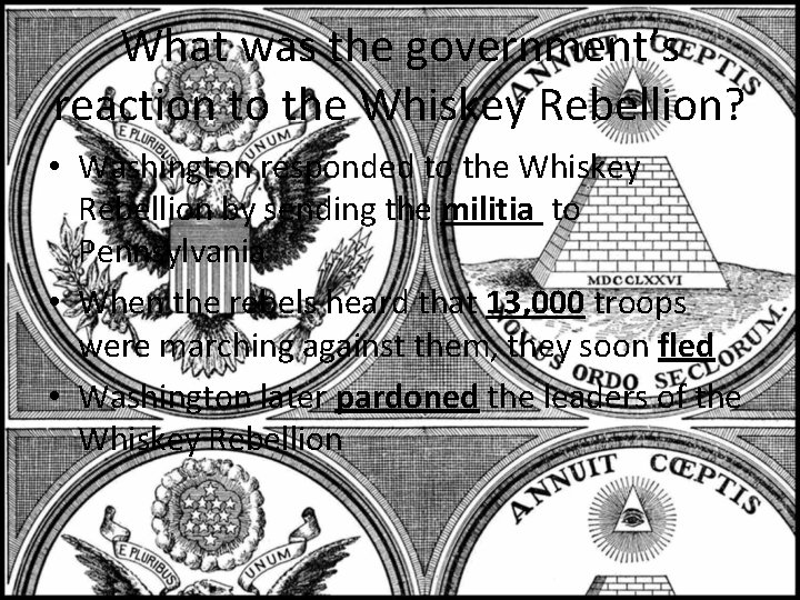 What was the government's reaction to the Whiskey Rebellion? • Washington responded to the