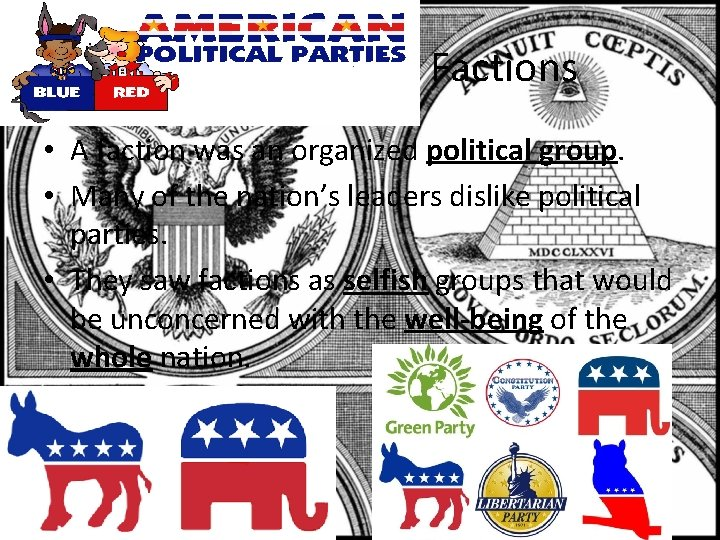 Factions • A faction was an organized political group. • Many of the nation's