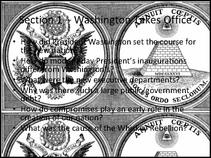 Section 1 – Washington Takes Office • How did President Washington set the course