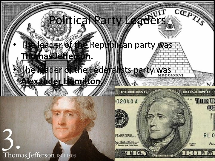 Political Party Leaders • The leader of the Republican party was Thomas Jefferson. •