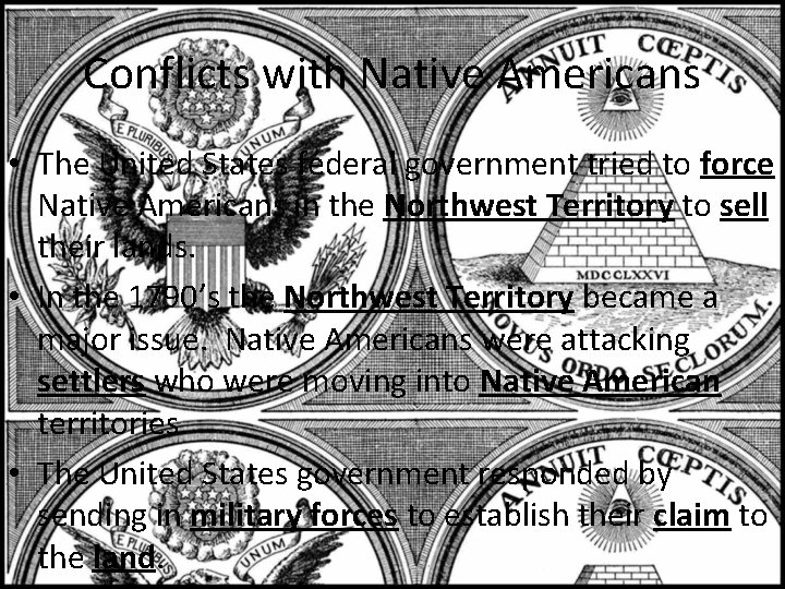 Conflicts with Native Americans • The United States federal government tried to force Native
