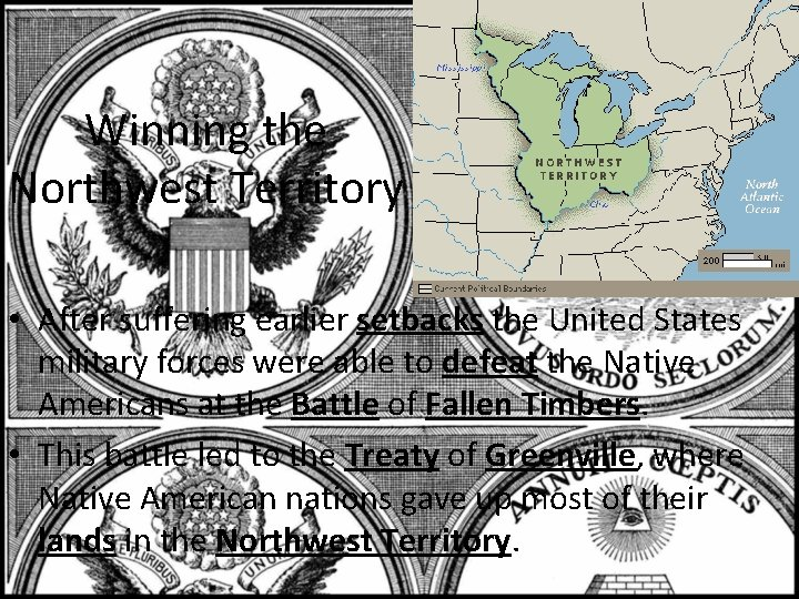 Winning the Northwest Territory • After suffering earlier setbacks the United States military forces