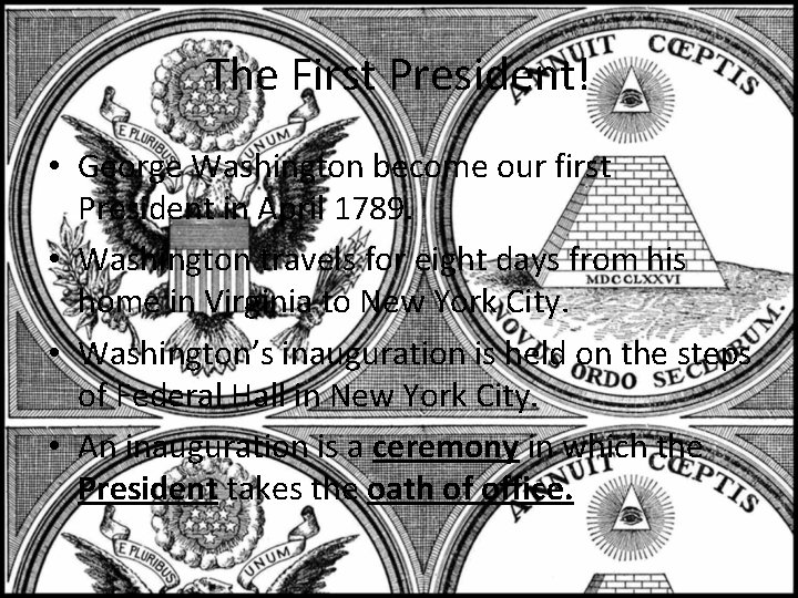 The First President! • George Washington become our first President in April 1789. •