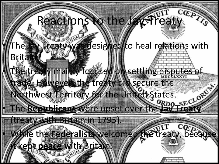 Reactions to the Jay Treaty • The Jay Treaty was designed to heal relations