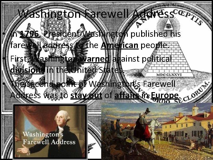 Washington Farewell Address • In 1796, President Washington published his farewell address to the