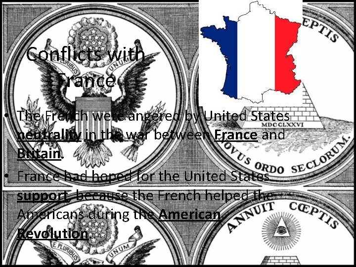 Conflicts with France • The French were angered by United States neutrality in the