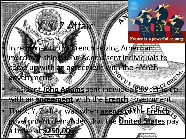 X, Y, Z Affair • In response to the French seizing American merchant ships,