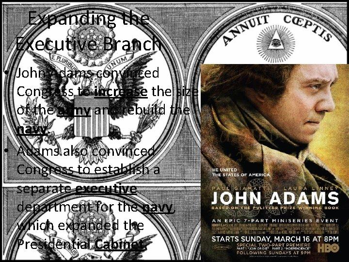 Expanding the Executive Branch • John Adams convinced Congress to increase the size of