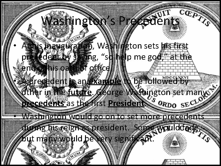 "Washington's Precedents • At his inauguration, Washington sets his first precedent by saying, ""so"