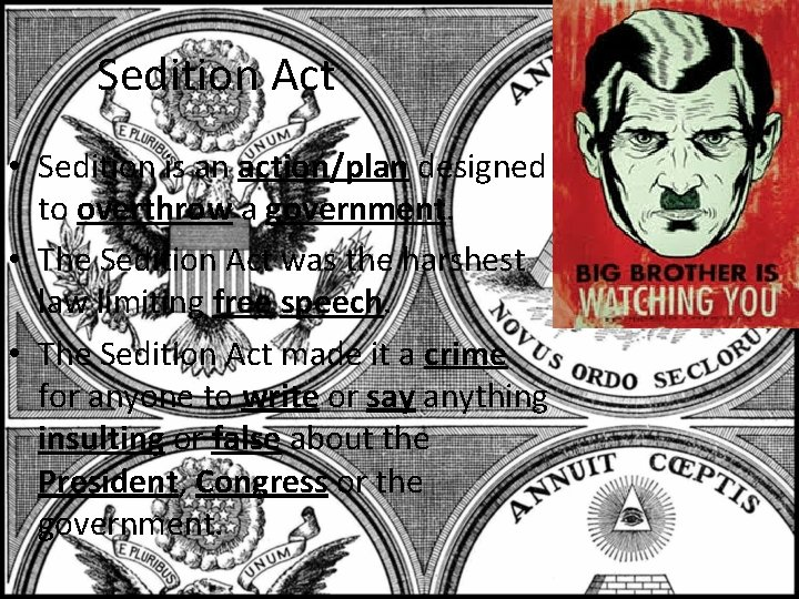 Sedition Act • Sedition is an action/plan designed to overthrow a government. • The
