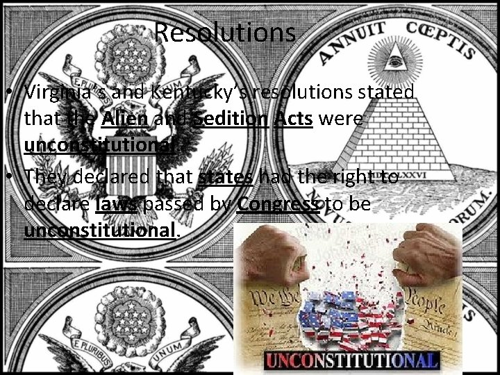 Resolutions • Virginia's and Kentucky's resolutions stated that the Alien and Sedition Acts were