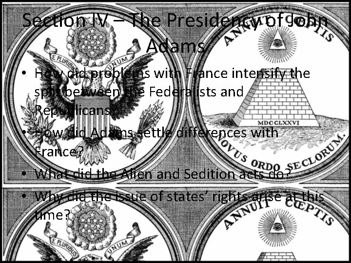 Section IV – The Presidency of John Adams • How did problems with France