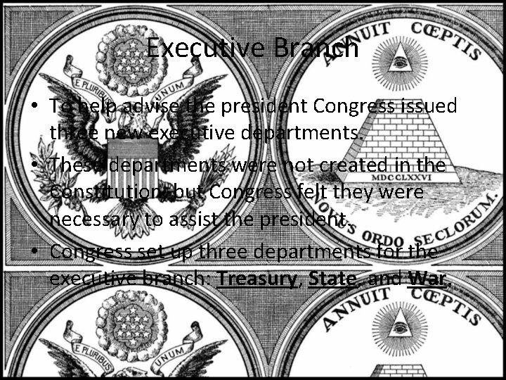 Executive Branch • To help advise the president Congress issued three new executive departments.