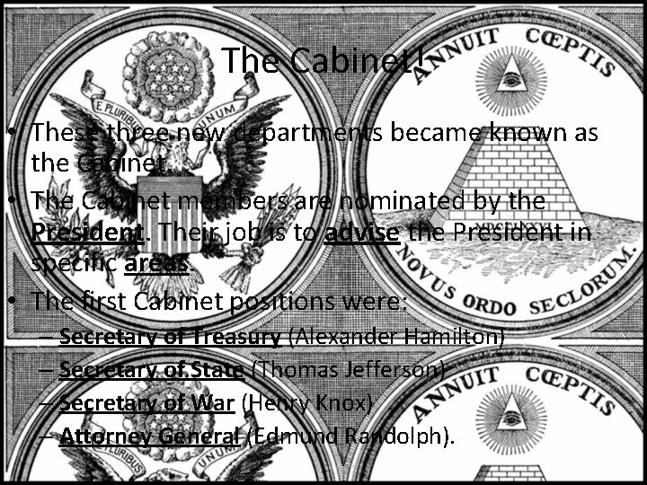The Cabinet! • These three new departments became known as the Cabinet. • The