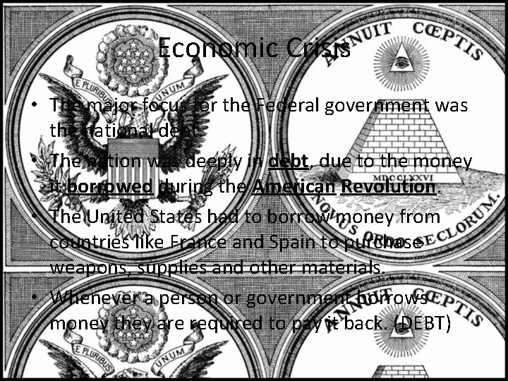 Economic Crisis • The major focus for the Federal government was the national debt.