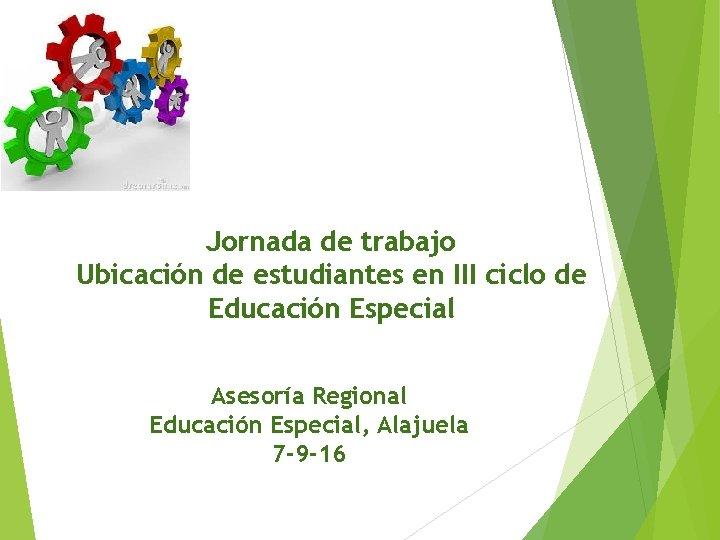 Jornada de trabajo Ubicación de estudiantes en III ciclo de Educación Especial Asesoría Regional
