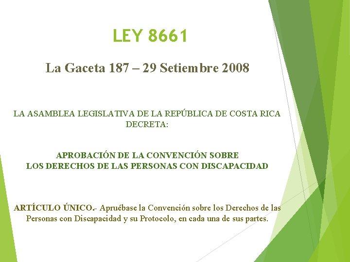 LEY 8661 La Gaceta 187 – 29 Setiembre 2008 LA ASAMBLEA LEGISLATIVA DE LA