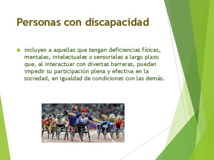 Personas con discapacidad incluyen a aquellas que tengan deficiencias físicas, mentales, intelectuales o sensoriales