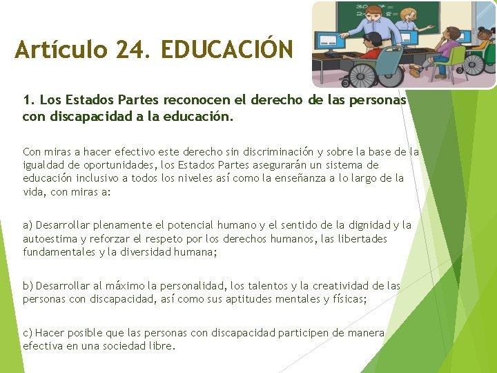 Artículo 24. EDUCACIÓN 1. Los Estados Partes reconocen el derecho de las personas con