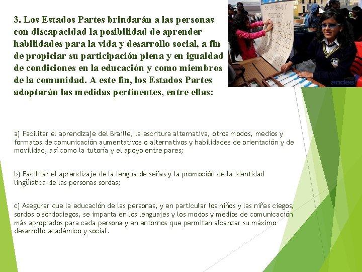 3. Los Estados Partes brindarán a las personas con discapacidad la posibilidad de aprender