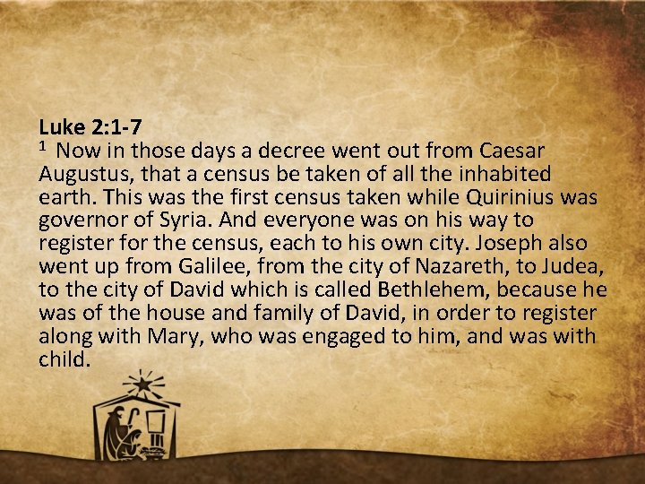 Luke 2: 1 -7 1 Now in those days a decree went out from