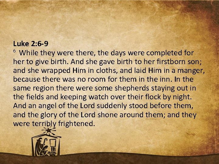 Luke 2: 6 -9 6 While they were there, the days were completed for