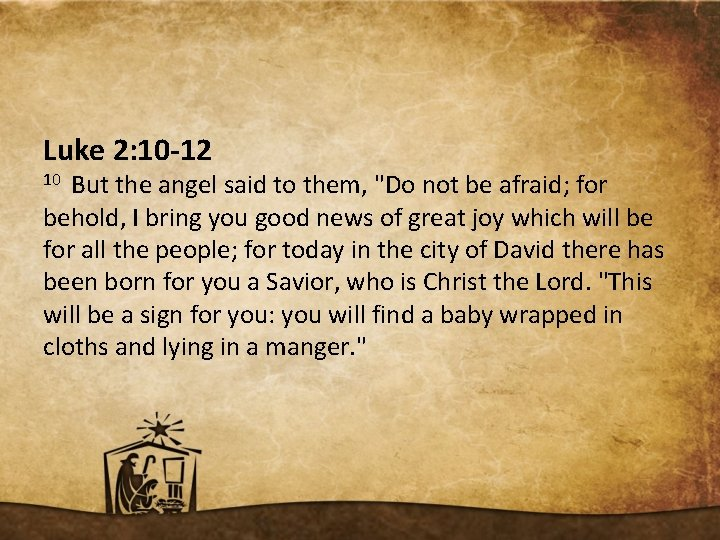 """Luke 2: 10 -12 10 But the angel said to them, """"Do not be"""