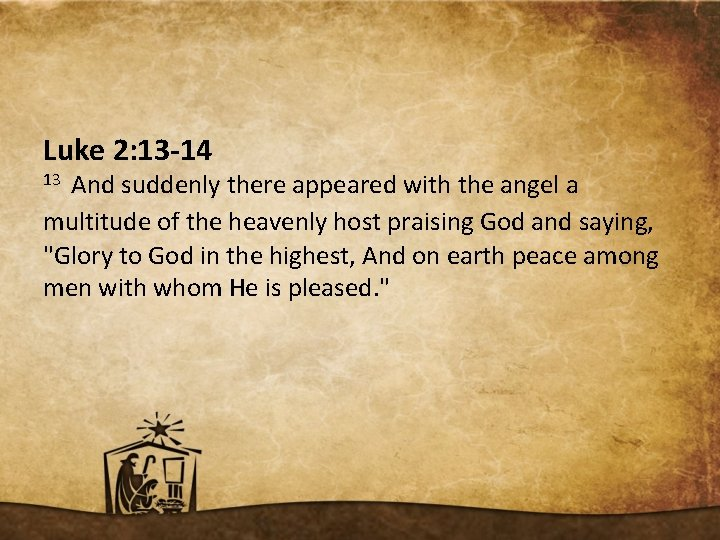 Luke 2: 13 -14 13 And suddenly there appeared with the angel a multitude