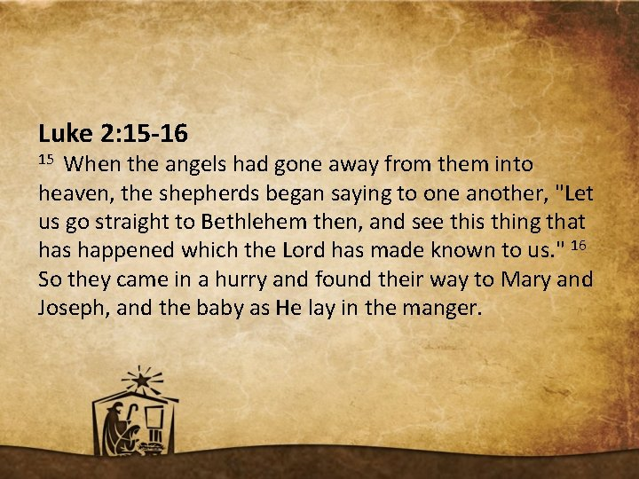 Luke 2: 15 -16 15 When the angels had gone away from them into